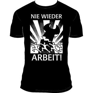"""T-Shirt """"Nie wieder Arbeit!"""""""