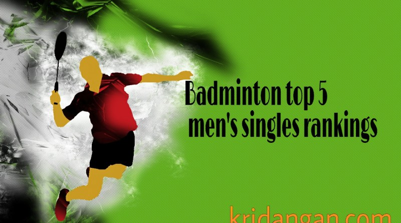badminton top 5 men rankings kridangan
