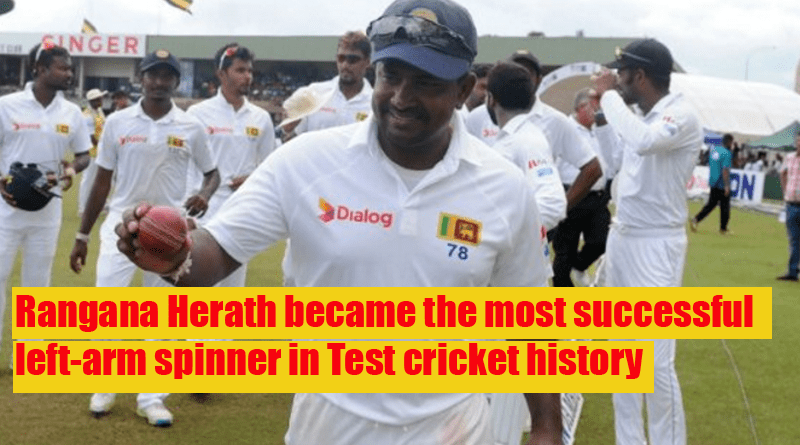 Rangana Herath became the most successful left-arm spinner in Test cricket history