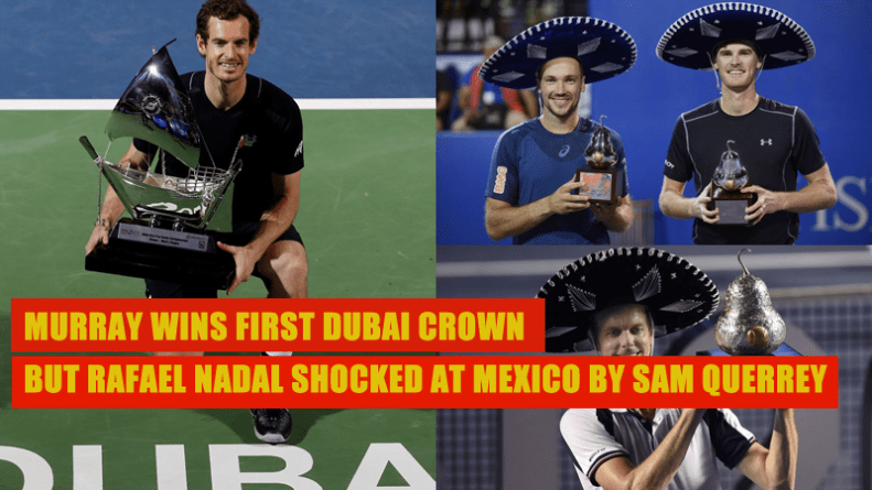 Murray Wins First Dubai Crown but Rafael Nadal Shocked at Mexico by Sam Querrey