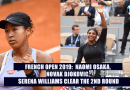 FRENCH OPEN 2019:  NAOMI OSAKA, NOVAK DJOKOVIC, SERENA WILLIAMS CLEAR THE 2ND ROUND