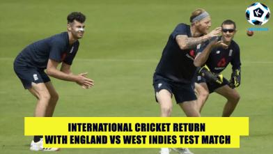 International Cricket return with England vs West Indies test match
