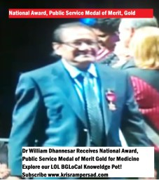 National Award Recipient Dr William Dhanessar Public Service Medal of Merit/Medicine, Gold