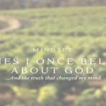 Mindset – Three Lies I Once Believed About God