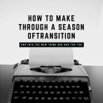 How to make it through a season of transition successfully