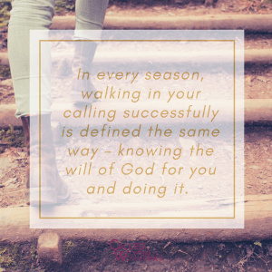 How to Walk Successfully in Your Calling Through Different Seasons of Life