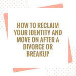 Let's Talk About Love! How to Reclaim Your Identity and Move On With Your Life After a Divorce or Breakup