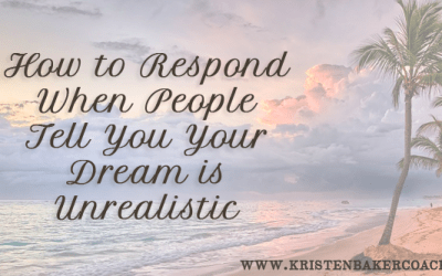 How to Respond When People Tell You Your Dream is Unrealistic