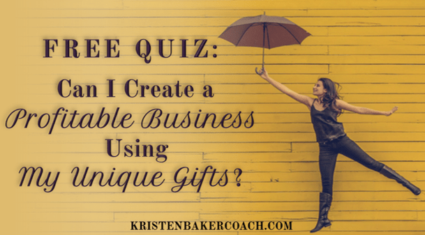 FREE QUIZ: Can I Create a Profitable Business Using My Unique Gifts?
