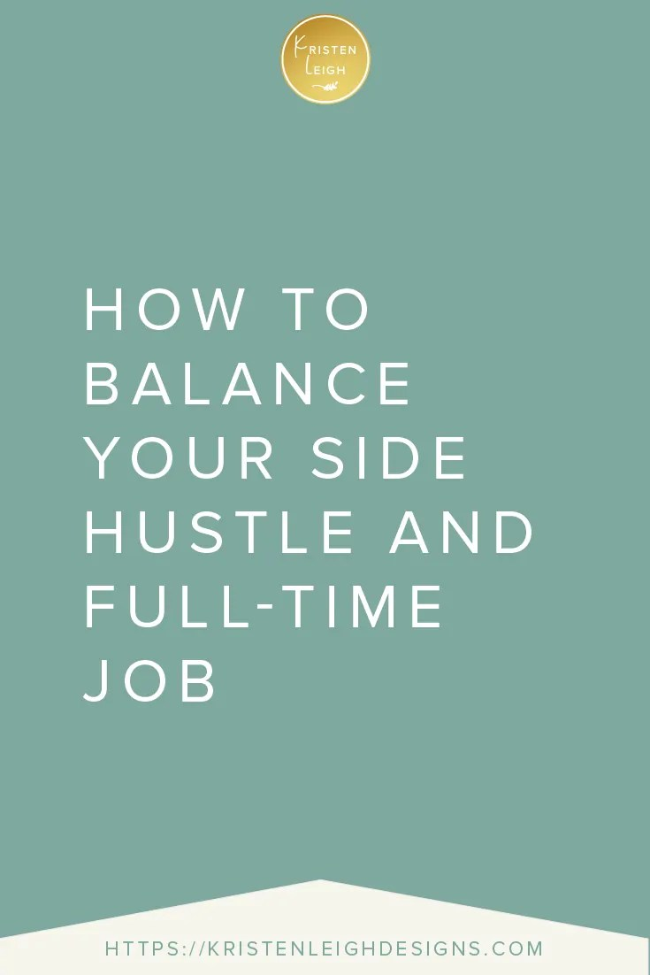 Kristen Leigh | WordPress Web Design Studio | How to Balance Your Side Hustle and Full-Time Job
