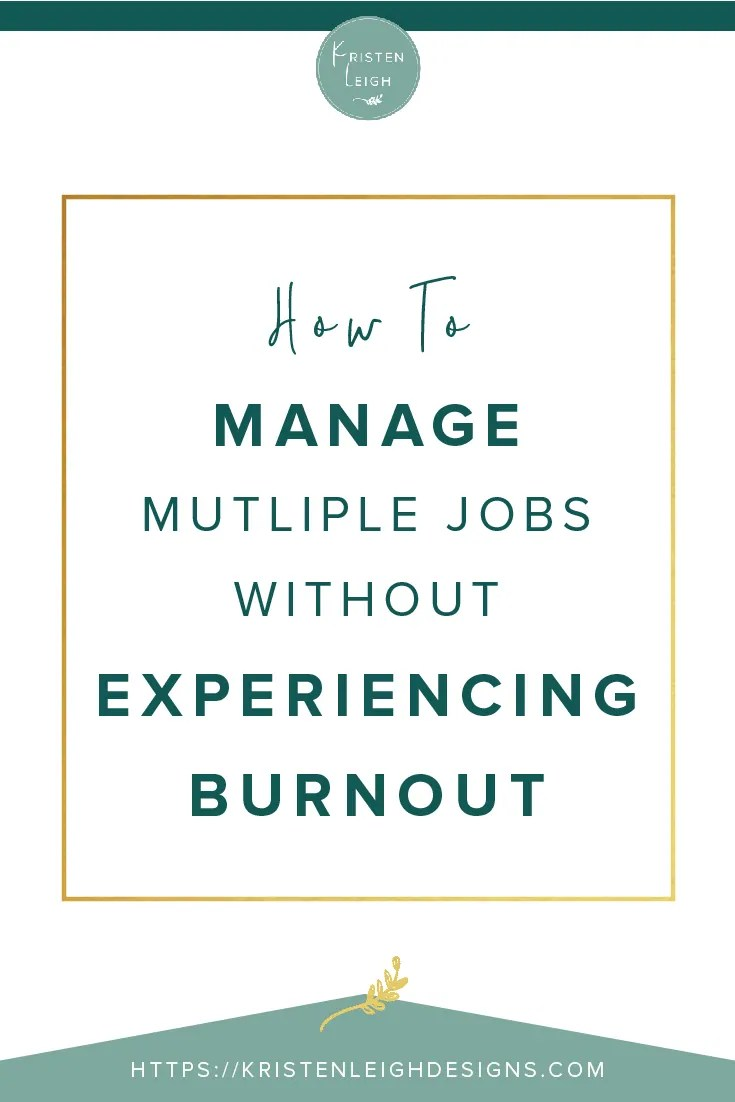 Kristen Leigh | WordPress Web Design Studio | How to Manage Multiple Jobs Without Experiencing Burnout