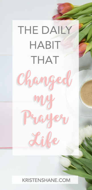 The daily habit that changed my prayer life KristenShane