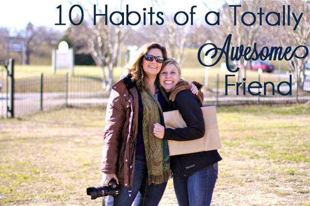 10 habits of a totally awesome friend