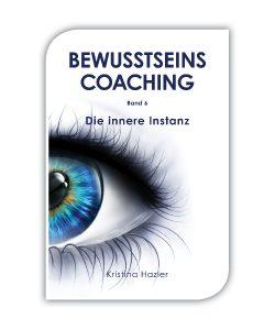 BewusstseinsCoaching6 - Die innere Instanz, ein Buch von Kristina Hazler