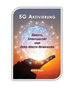 5G Aktivierung - Ängste, Spiritualität und Zero-Waste-Bewegung