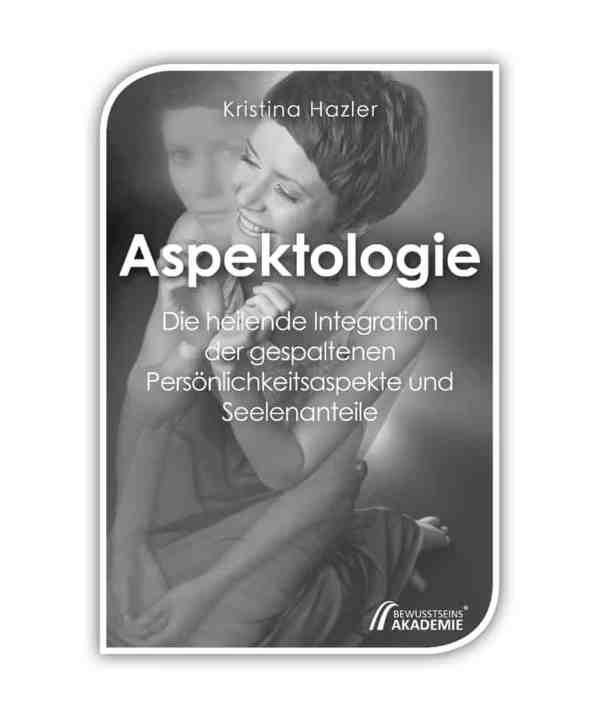 Aspektologie - Die heilende Integration der gespaltenenen Persönlichkeitsaspekte und Seelenanteile / ein Buch von Kristina Hazler -> https://kristinahazler.com/aspektologie-die-heilende-integration/