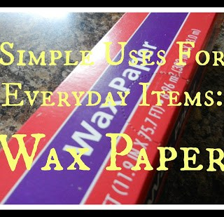 Simple Uses For Ordinary Items: Wax Paper