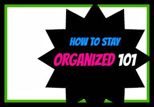How To Stay Organized 101