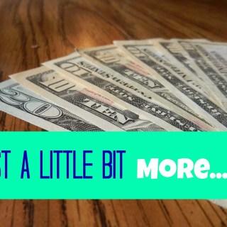 Just A Little Bit More…