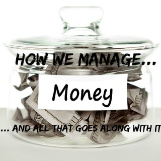 How We Manage Money And All That Goes Along With It