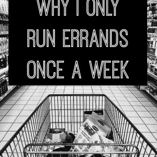 Why I Only Run Errands Once A Week