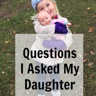 Questions I Asked My Daughter