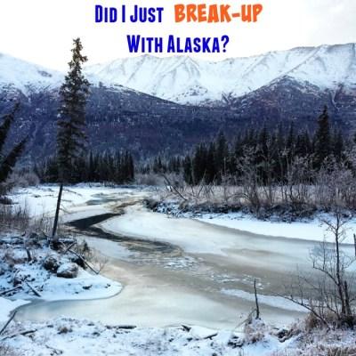 Did I Just Break-up With Alaska?