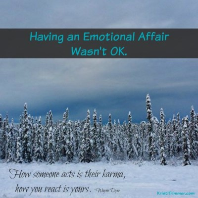 Having an Emotional Affair Wasn't OK.