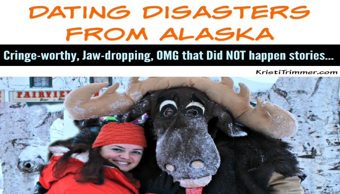 Dating Disaster Stories from Alaska