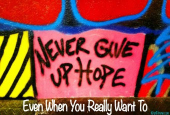 Never Give Up Hope Even When You Really Want To