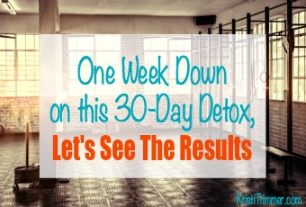 One Week Down on this 30 Day Detox, Let's See The Results
