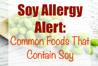 Soy Allergy Alert:  Common Foods That Contain Soy