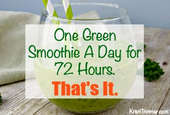 One Green Smoothie A Day for 72 Hours. That's It.