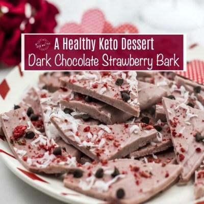 A Healthy Keto Dessert: Dark Chocolate Strawberry Bark