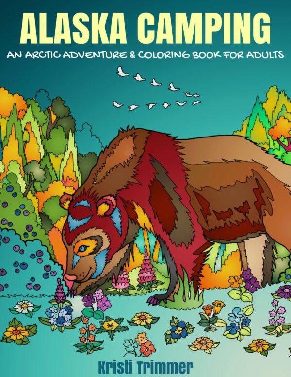 Alaska Camping: An Arctic Adventure & Coloring Book for Adults #camping #coloringbook #adultcoloringbook #campingbook #alaskacoloringbook #alaska