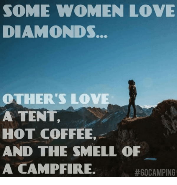 Some women love diamonds, other's love a tent, hot coffee, and the smell of a campfire. So ME! #camping #girlswhocamp #lifejoals