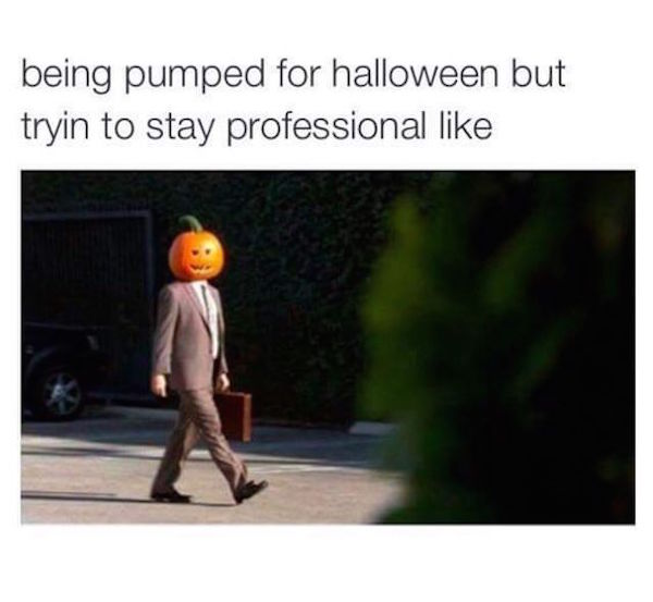 Being pumped for Halloween but tryin to stay professional like #fall #autumn #fallmemes #memes #halloween #pumpkinhead