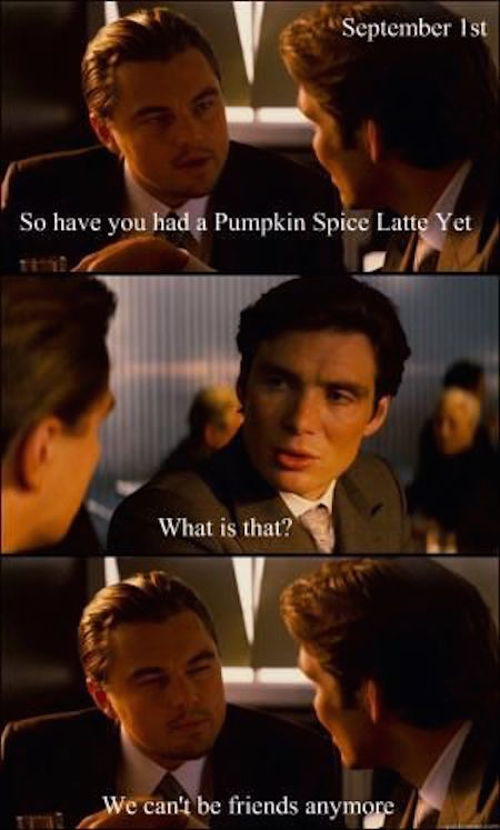 We can't be friends anymore #fall #autumn #fallmemes #memes #psl #pumpkinspice #pumpkinspicelattes