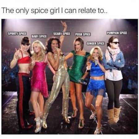 Relating to the Spice Girls #fall #autumn #fallmemes #memes #psl #pumpkinspice #pumpkinspicelattes #spicegirls