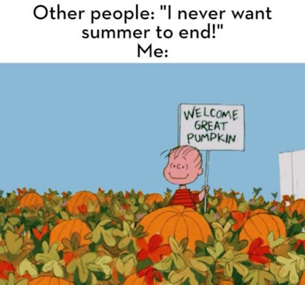 Welcome Great Pumpkin! #fall #autumn #fallmemes #memes #psl #pumpkinspice #pumpkinspicelattes #greatpumpkin #greatpumpkincharliebrown #charliebrown