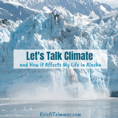 Let's Talk Climate and How it Affects My Life in Alaska