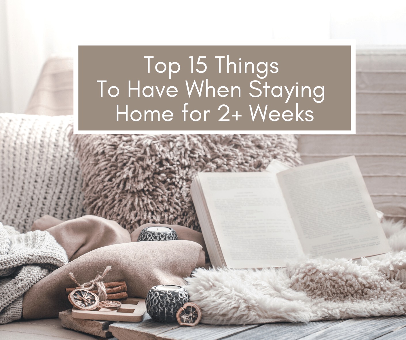 Top 15 Things To Have When Staying Home for 2+ Weeks