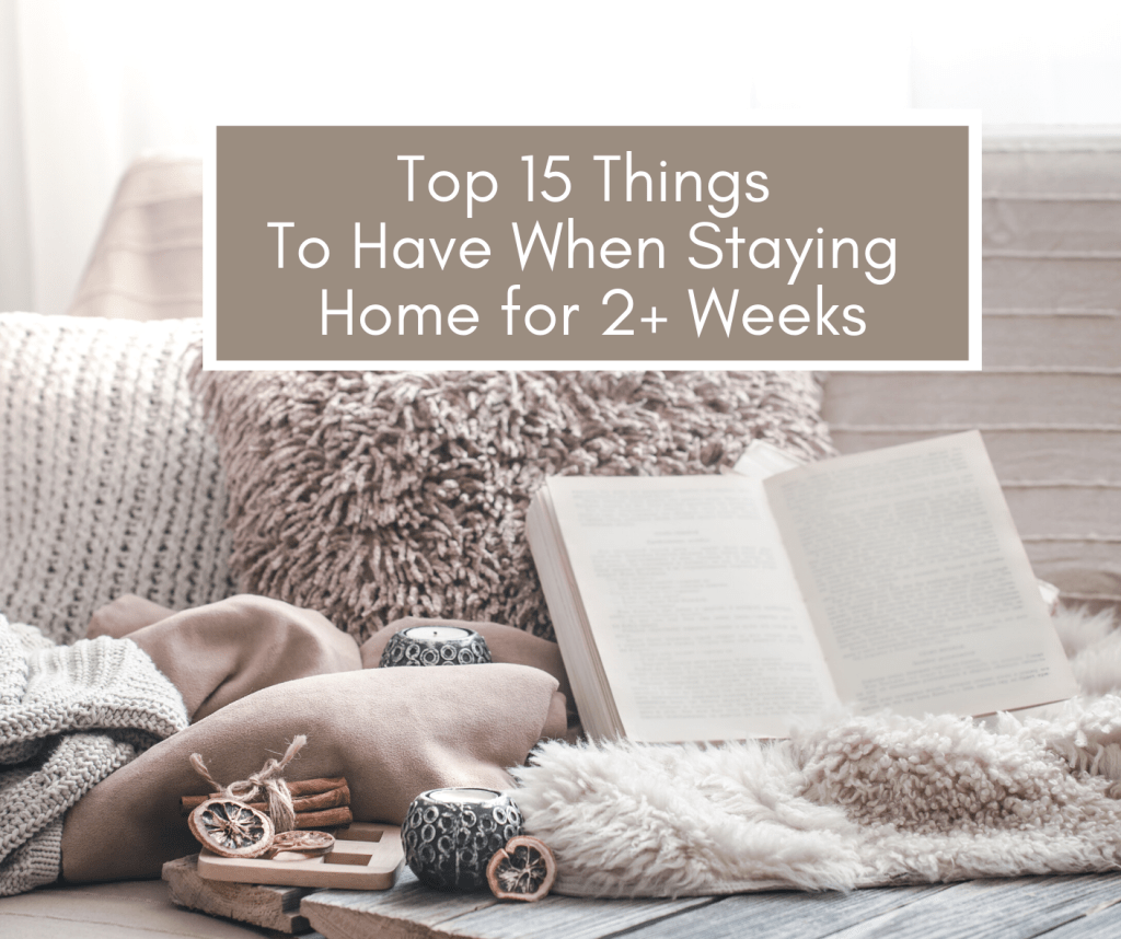 Top 15 Things to Have When Staying Home for 2 Weeks