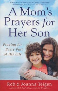 A Mom's Prayers for Her Son: Praying for Every Part of His Life  -     By: Rob Teigen, Joanna Teigen