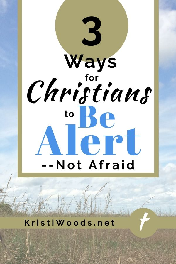 sky and prairie background with the title 3 Ways for Christians to Be Alert--Not Afriad