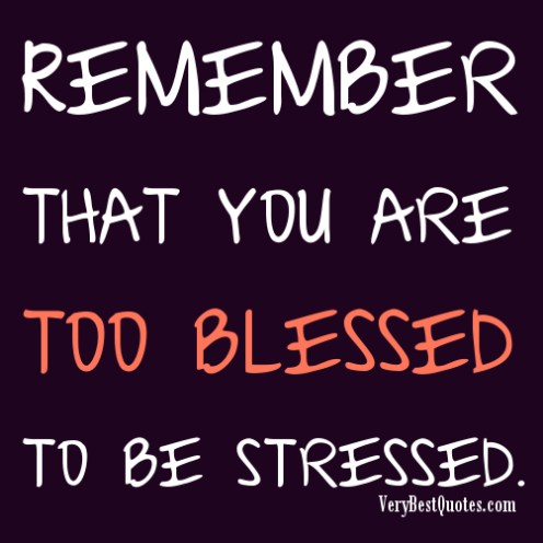Remember-that-you-are-too-blessed-to-be-stressed.