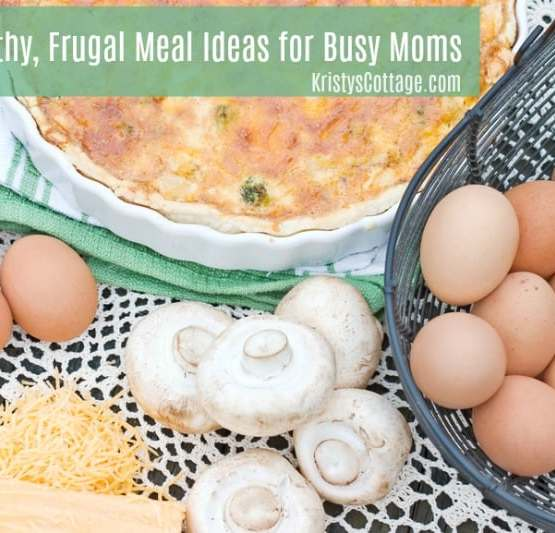 90 Healthy, Frugal Meal Ideas for Busy Moms | Kristy's Cottage blog