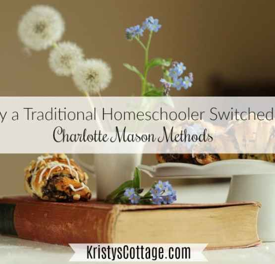 Why A Traditional Homeschooler Switched to Charlotte Mason Methods | Kristy's Cottage blog