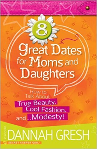 Great Dates for Moms and Daughters, by Dannah Gresh