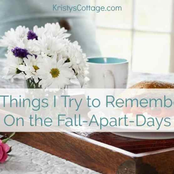 4 Things I Try to Remember On the Fall Apart Days | Kristy's Cottage blog